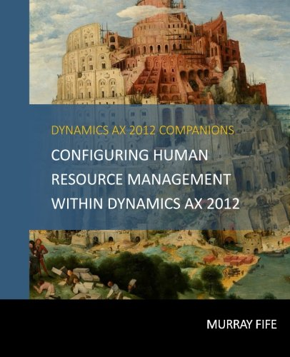 Configuring Human Resource Management Within Dynamics AX 2012 (Dynamics AX 2012 Barebones Configuration Guides) (Volume 11)