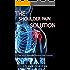 Shoulder Pain Solution: Cure your Shoulder Tendon Pain forever! (Shoulderpain, Impingement Syndrome, Biceps Tendinitis)