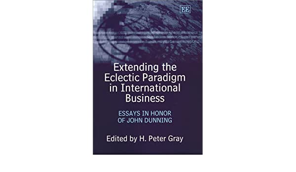 extending the eclectic paradigm in international business essays in  extending the eclectic paradigm in international business essays in honor  of john dunning h peter gray  amazoncom books
