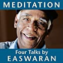 Meditation: Four Talks Speech by Eknath Easwaran Narrated by Eknath Easwaran