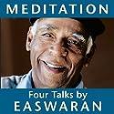 Meditation: Four Talks Speech by Eknath Easwaran Narrated by Eknath Easwaran