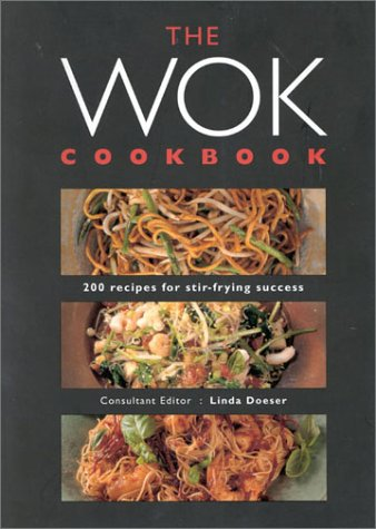 The Wok Cookbook: 200 Recipes for Stir-Frying Success by Linda Doeser