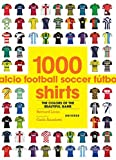 1000 Football Shirts: The Colours of the