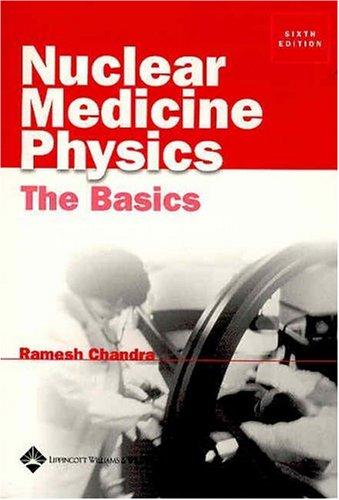 Nuclear Medicine Physics: The Basics (Nuclear Medicine Physics: The Basics ( Ramesh, Chandra))