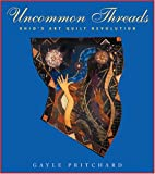 Uncommon Threads: Ohio's Art Quilt Revolution (Ohio Quilt Series)