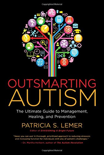 Outsmarting Autism: The Ultimate Guide to Management, Healing, and Prevention