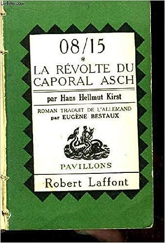 prix incroyable profiter de prix discount dernière conception 08/15 - La révolte du caporal Asch: Hans Hellmut Kirst ...