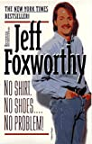 No Shirt. No Shoes.... No Problem!, Jeff Foxworthy, 0786889160