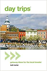 Delaware and Pennsylvania Virginia Maryland : 50 One-day Adventures in Washington Daytrips Washington D.C 2nd Edition