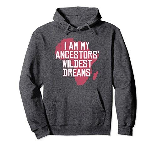 Unisex I Am My Ancestors Wildest Dreams African Heritage Hoodie Large Dark (Dream Hoody Sweatshirt)