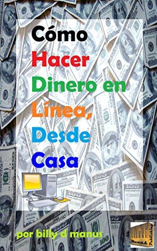 Cómo Hacer Dinero en Línea, Desde Casa (Spanish Edition) by [Manus,