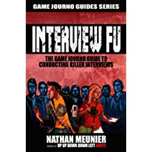 Interview Fu: The Game Journo Guide To Conducting Killer Interviews (Game Journo Guides Series Book 2)