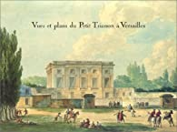 Vues et plans du Petit Trianon à Versailles par Pierre Arizzoli-Clémentel
