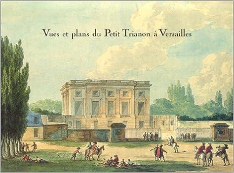 En ligne Vues et plans du Petit Trianon à Versailles pdf, epub