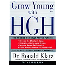 Grow Young With Hgh: The Amazing Medically Proven Plan to : Lose Fat, Build Muscle, Reverse the Effects of Aging, Strengthen the Immune System, Improve Sexual Performance