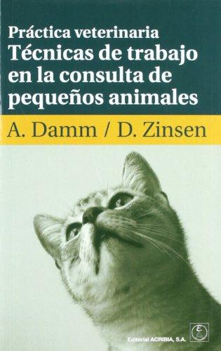 Descargar Libro Práctica Veterinaria: Técnicas De Trabajo En La Consulta De Pequeños Animales Anja Damm