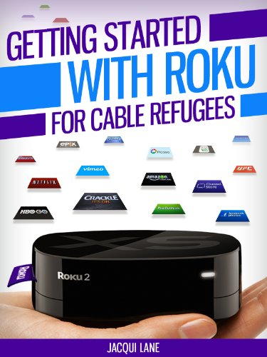 Getting Started With Roku For Cable Refugees: Information on private and public programming, with options like Netflix, Hulu Plus and more. (Tech 101 Kindle Book Series)