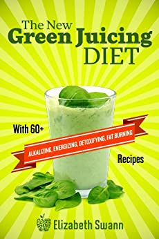 The New Green Juicing Diet: With 60+ Alkalizing, Energizing, Detoxifying, Fat Burning Recipes by [Miller, Liz Swann, A.K Kennedy]