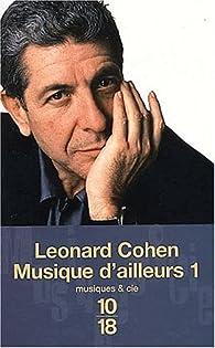 Musique d'ailleurs : Anthologie de poèmes et chansons, tome 1 par Leonard Cohen