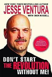 Don't Start the Revolution Without Me ! Jesse Ventura