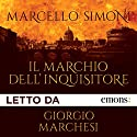Il marchio dell'inquisitore Audiobook by Marcello Simoni Narrated by Giorgio Marchesi