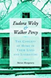 img - for Eudora Welty and Walker Percy: The Concept of Home in Their Lives and Literature book / textbook / text book