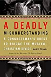 img - for A Deadly Misunderstanding: A Congressman's Quest to Bridge the Muslim-Christian Divide by Mark D. Siljander (2008-10-07) book / textbook / text book