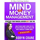 MIND over MONEY MANAGEMENT; Strategies Your Financial Advisor Won't Give You: How To Make Money Work For You, Get Out Of Debt, Relieve Stress And Make ... Planning and Wealth Management Strategies)