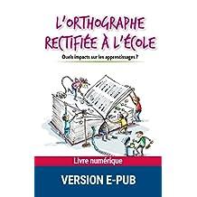 L'orthographe rectifiée à l'école (Savoir pratique enseignants) (French Edition)