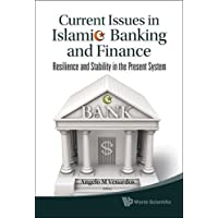Current Issues In Islamic Banking And Finance: Resilience And Stability In The Present System