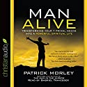 Man Alive: Transforming a Man's Seven Primal Needs into a Powerful Spiritual Life Audiobook by Patrick Morley Narrated by Gabriel Travesser