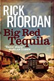 Front cover for the book Big Red Tequila by Rick Riordan