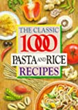 The Classic 1000 Pasta and Rice Recipes, Carolyn Humphries, 0572023006