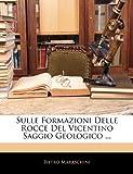 Sulle Formazioni Delle Rocce Del Vicentino Saggio Geologico, Pietro Maraschini, 1141234238