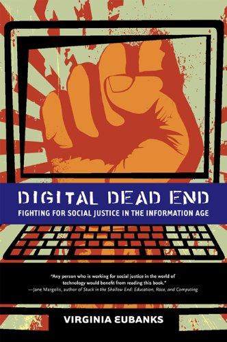 Digital Dead End: Fighting for Social Justice in the Information Age (The MIT Press)