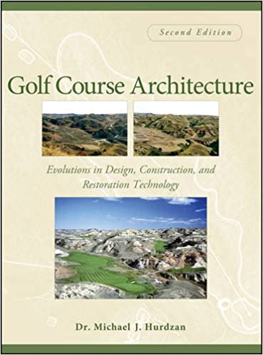 Golf Course Architecture: Evolutions In Design, Construction, And  Restoration Technology 2nd Edition