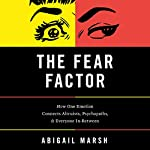 The Fear Factor: How One Emotion Connects Altruists, Psychopaths, and Everyone In-Between | Abigail Marsh