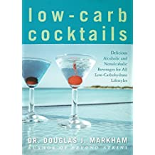 Low-Carb Cocktails: Delicious Alcoholic and Nonalcoholic Beverages for All Low-Carbohydrate Lifestyles by Douglas J. Markham (2004-11-02)