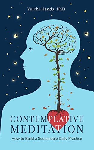 Contemplative Meditation: How to Build a Sustainable Daily Practice by Yuichi Handa