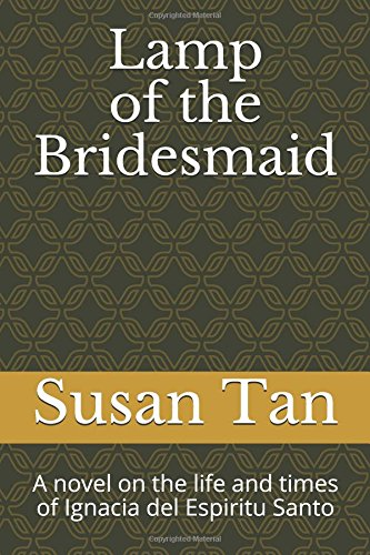Lamp of the Bridesmaid: A novel on the life and times of Ignacia del Espiritu Santo