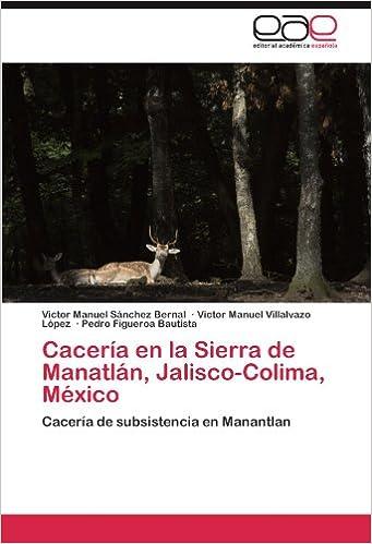 Cacería en la Sierra de Manatlán, Jalisco-Colima, México: Cacería de subsistencia en Manantlan