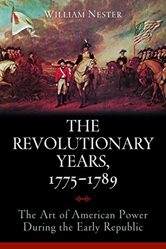 The Revolutionary Years, 1775-1789: The Art of American Power During the Early Republic