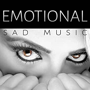 Emotional Sad Music - Sentimental Music to Cry, Romantic