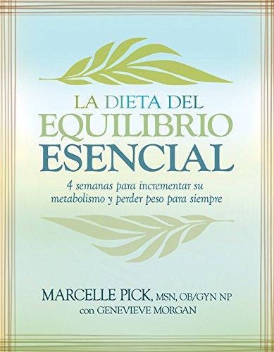 La Dieta del Equilibrio Esencial: 4 semanas para incrementar su metabolismo y perder peso para siempre (Spanish Edition)