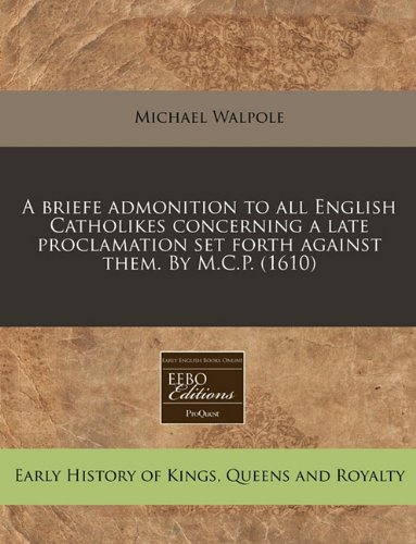 Download A briefe admonition to all English Catholikes concerning a late proclamation set forth against them. By M.C.P. (1610) ebook