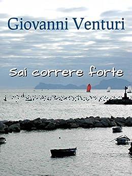 Sai correre forte (Italian Edition) by [Venturi, Giovanni]