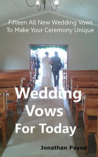 WEDDING VOWS FOR TODAY: All New Wedding Vows to Make Your Ceremony Unique