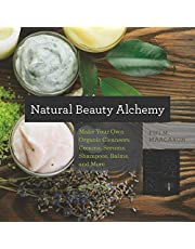 Natural Beauty Alchemy Make Your Own Organic Cleansers, Creams, Serums, Shampoos, Balms, and More
