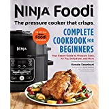 Ninja Foodi: The Pressure Cooker that Crisps: Complete Cookbook for Beginners: Your Expert Guide to Pressure Cook, Air Fry, Dehydrate, and More (Ninja Foodi Companion)