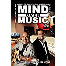 Mind Over Music: Break Through the Blocks to Get Into the Studio and On Stage Today (English Edition)